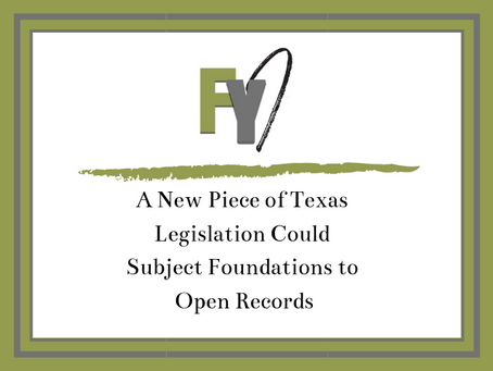 FYI-A New Piece of Texas Legislation Could Subject Foundations to Open Records