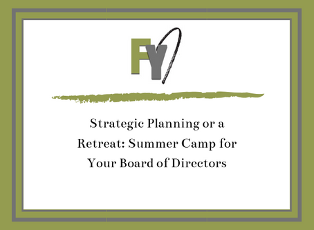 FYI - Strategic Planning or a Retreat: Summer Camp for Your Board of Directors