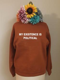 Political Existence Sweatshirt