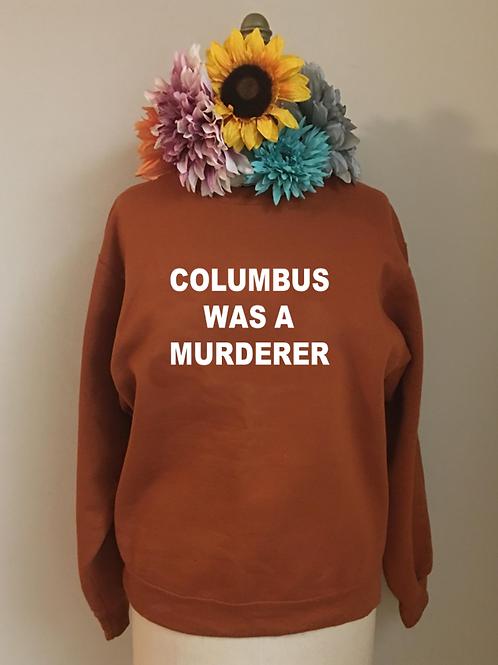 Columbus Was a Murderer Crewneck Sweatshirt