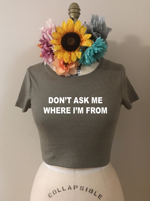 Don't Ask Me Where I'm From Crop Top