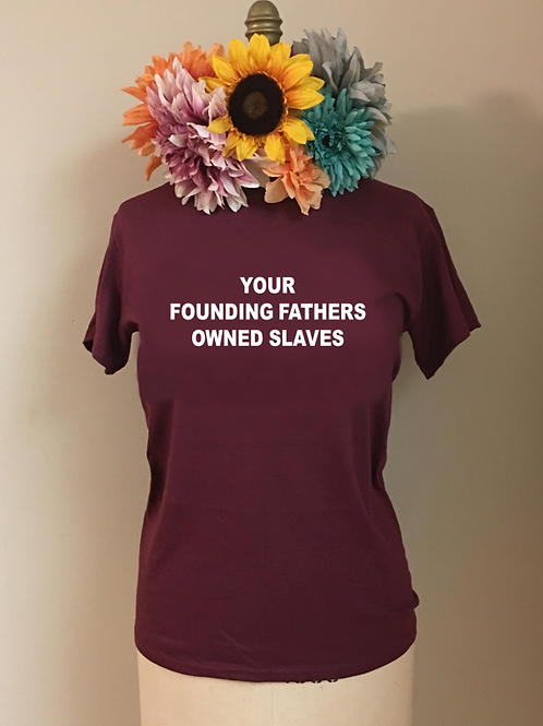 Your Founding Fathers Owned Slaves Crewneck T-shirt