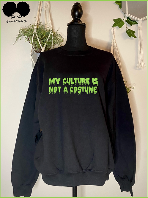 My Culture Is Not A Costume Crewneck Sweatshirt
