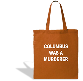 Columbus Was A Murderer Tote Bag