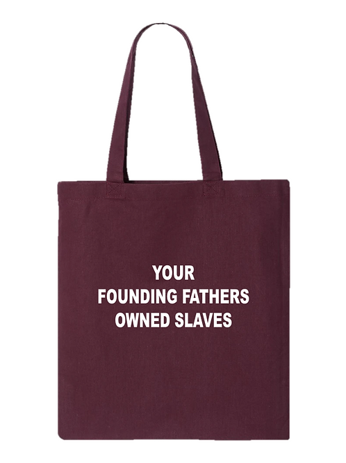 Your Founding Fathers Owned Slaves Tote Bag