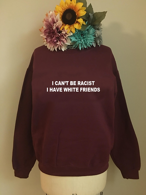Can't Be Racist Crewneck Sweatshirt