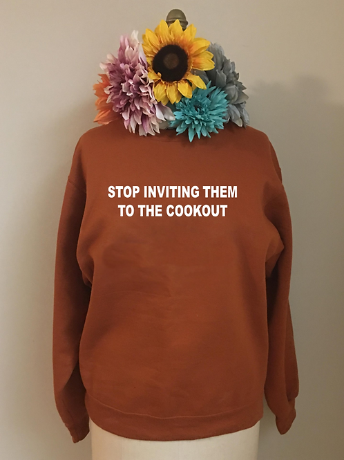 Stop Inviting Them to the Cookout Crewneck Sweatshirt