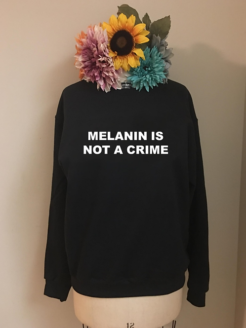 Melanin is Not a Crime Crewneck Sweatshirt