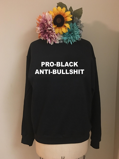Pro-Black Anti-Bullshit Crewneck Sweatshirt