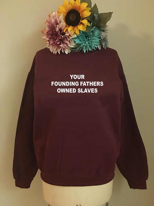 Your Founding Fathers Owned Slaves Crewneck Sweatshirt