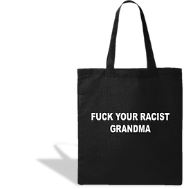 Fuck Your Racist Grandma Tote Bag