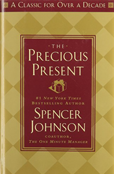 Pointers from Book: The Precious Present~ Spencer Johnson.