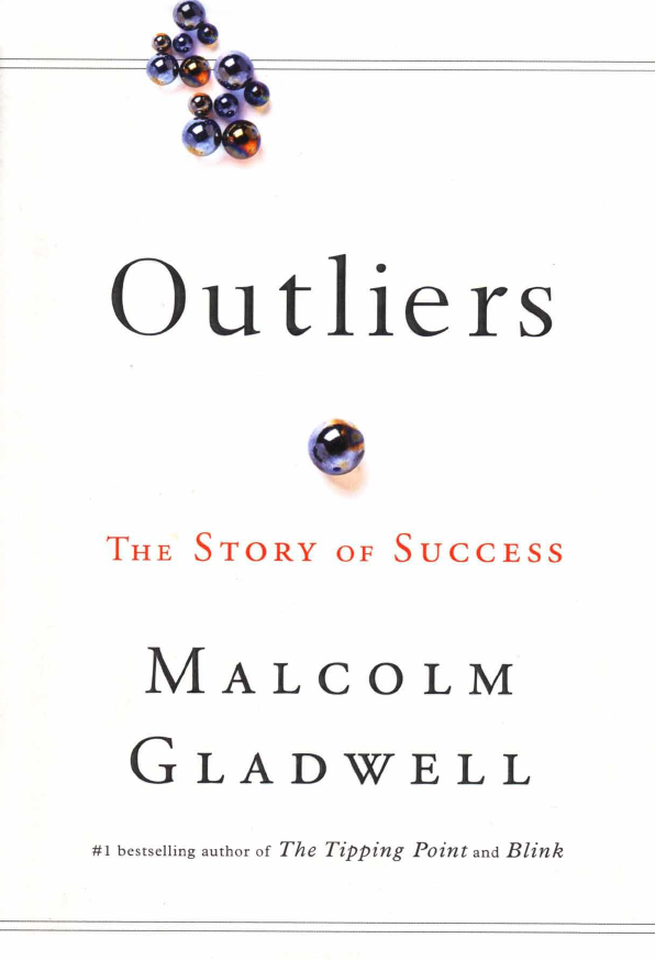 Outliers: The Story of Success ~ Malcolm Gladwell