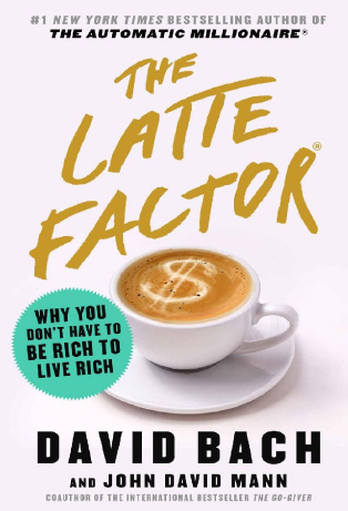 Pointers from Book: The Latte Factor~ David Bach & John David Mann.