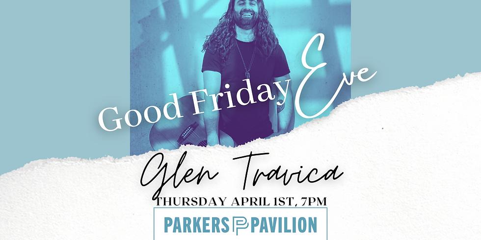 Parkers Pavilion - Good Friday Eve - Glen Travica Solo