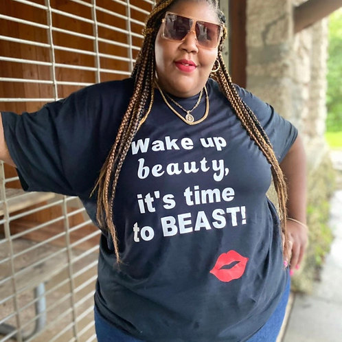 Wake up beauty it's time to beast T-Shirt!