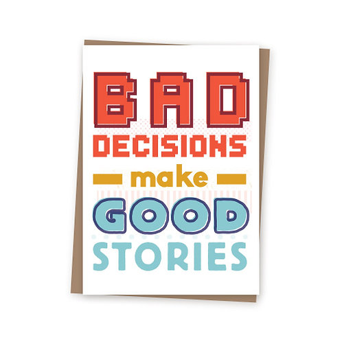 Bad decisions make good stories card