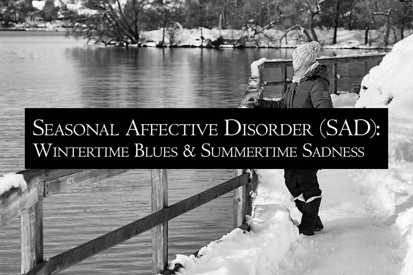 """A woman standing outside in the winter staring into the distance across a lake. The text reads: """"Seasonal Affective Disorder (SAD): wintertime blues and summertime sadness."""""""