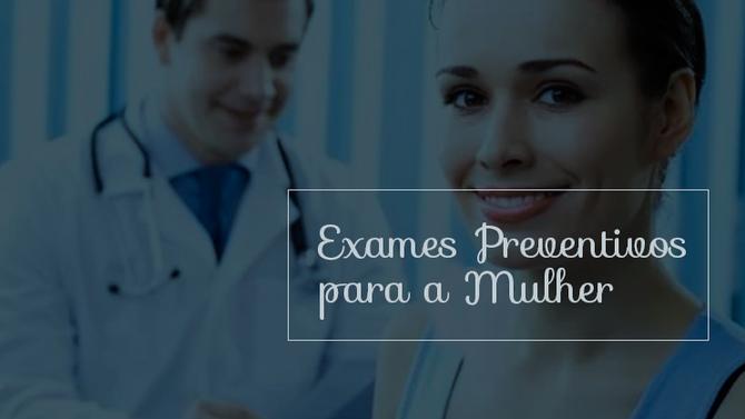 Conheça os exames preventivos mais importantes para as mulheres