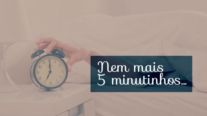 Nem um minuto a mais: veja o porquê aqueles 5 minutinhos de soneca podem arruinar os seus dias.