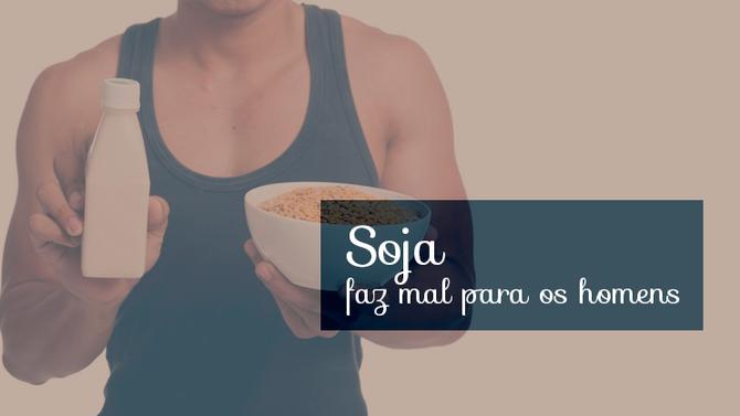 Estudos revelam que o consumo de soja pode fazer mal para homens