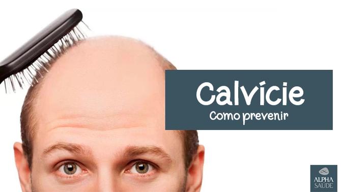 12 Dicas de Como Prevenir e Evitar a Calvície