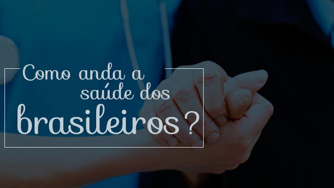 Pesquisa do governo traz novidades sobre a saúde do brasileiro