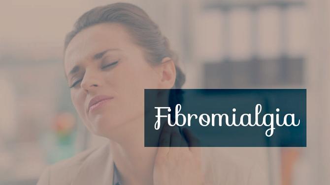 Fibromialgia: Como aliviar os  sintomas e viver melhor
