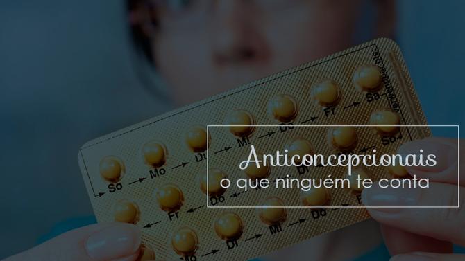 O que ninguém te contou sobre  o uso das pílulas anticoncepcionais.