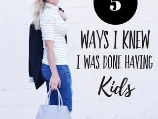 How I know I am done having kids