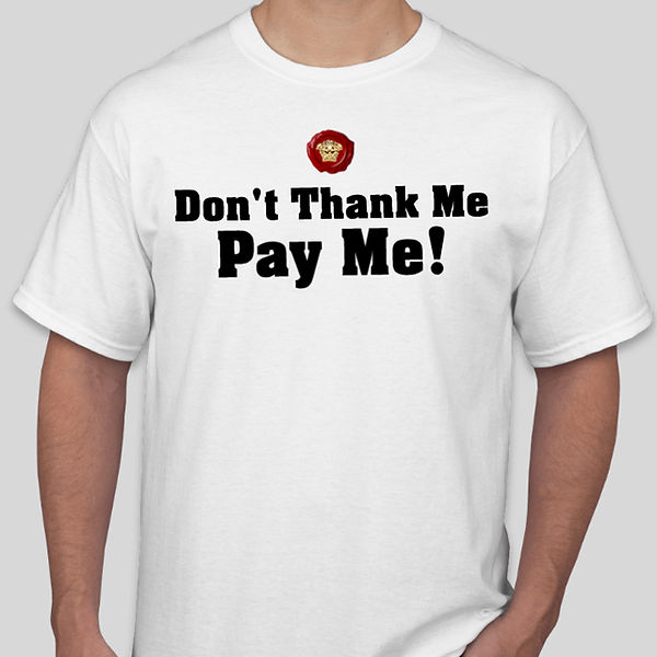 Don't Thank me Pay me shirt.jpg