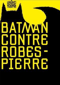 Batman Contre Robes-Pierre / Le Grand Colossal Théâtre