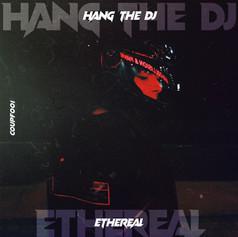 Hang the DJ - Ethereal