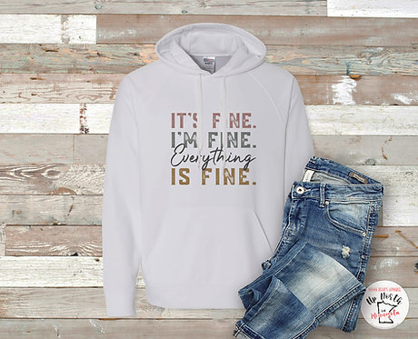 It's Fine. I'm Fine. Everything Is Fine. Sweatshirt