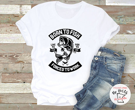 Born to Fish. Forced to Work. TShirt