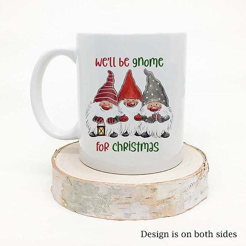 We'll be Gnome for Christmas Mug