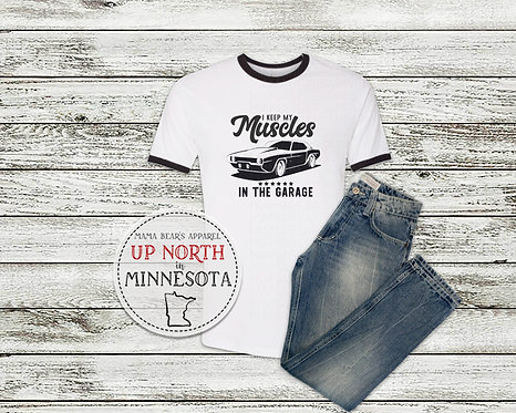 I Keep My Muscles in the Garage Ringer T-Shirt