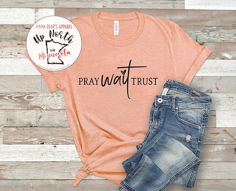 Pray - Wait - Trust
