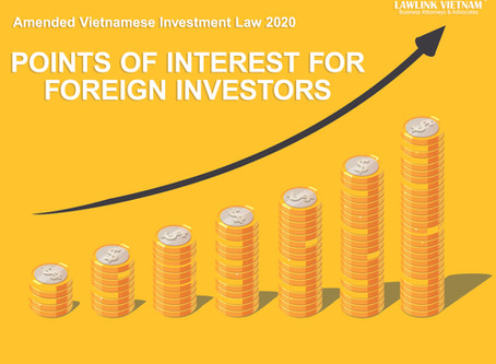 AMENDED VIETNAMESE INVESTMENT LAW 2020 AND POINTS OF INTERESTS FOR FOREIGN INVESTORS