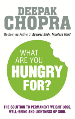 What Are You Hungry For? -Deepak Chopra