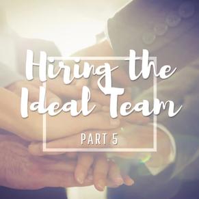 Hiring the Ideal Team: Part 5