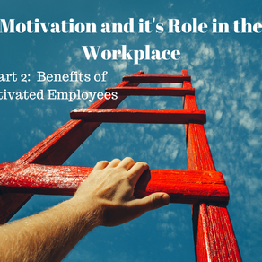 Motivation and it's Role in the Workplace Part 2: Benefits of Motivated Employees