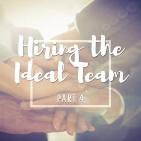 Hiring the Ideal Team: Part 4