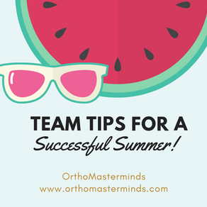 Team Tips for a Successful Summer - Growing Ortho Practices!