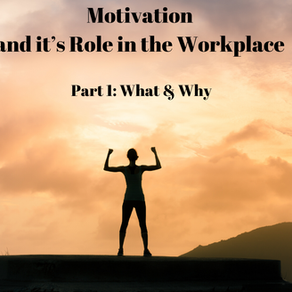 Motivation and it's Role in the Workplace: Part #1