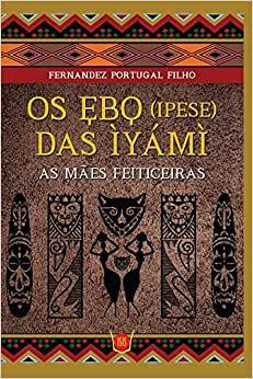 Os Ebo (Ipese) das Ìyámì - As mães feiticeiras