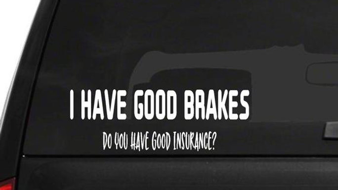 I Have Good Brakes Decal