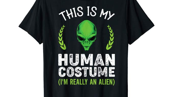 This Is My Human Costume I'm Really An Alien