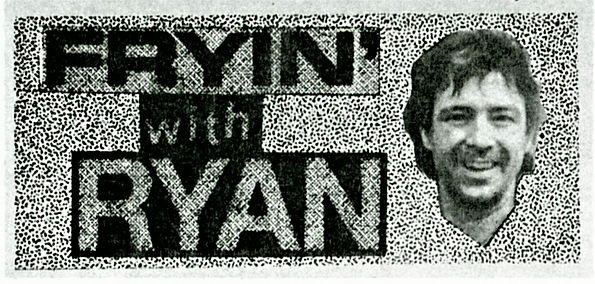 Fryin With Ryan column mastheads 1989.jp