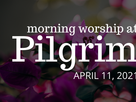 Morning Worship on April 11, 2021